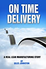 On Time Delivery: A Real Lean Manufacturing Story (The Business Productivity Series Book 12) Kindle Edition