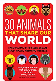 30 Animals That Share Our World: Fascinating bite-sized essays from award-winning writers--Intriguing Creatures That Crawl, Creep, Hop, Run, Swim, and Fly (Got a Minute?)