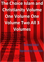 The Choice Islam and Christianity Volume One Volume One Volume Two All 3 Volumes (Ebook Version)