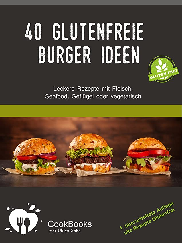 40 Glutenfreie Burger Ideen: Leckere Rezepte mit Fleisch, Seafood, Geflügel oder vegetarisch (German Edition)