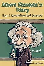 Albert Einstein's Diary - How I Revolutionized Science: (Educational Book For Children)