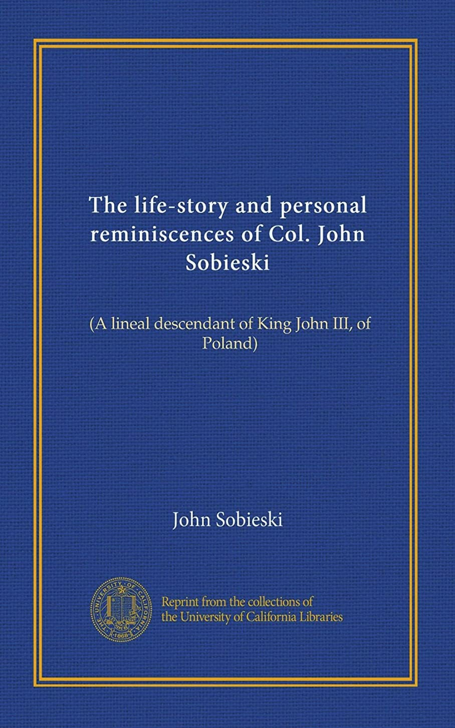 アダルト組み合わせるうがいThe life-story and personal reminiscences of Col. John Sobieski: (A lineal descendant of King John III, of Poland)