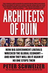 Architects of Ruin: How Big Government Liberals Wrecked the Global Economy--and How They Will Do It Again If No One Stops Them Kindle Edition