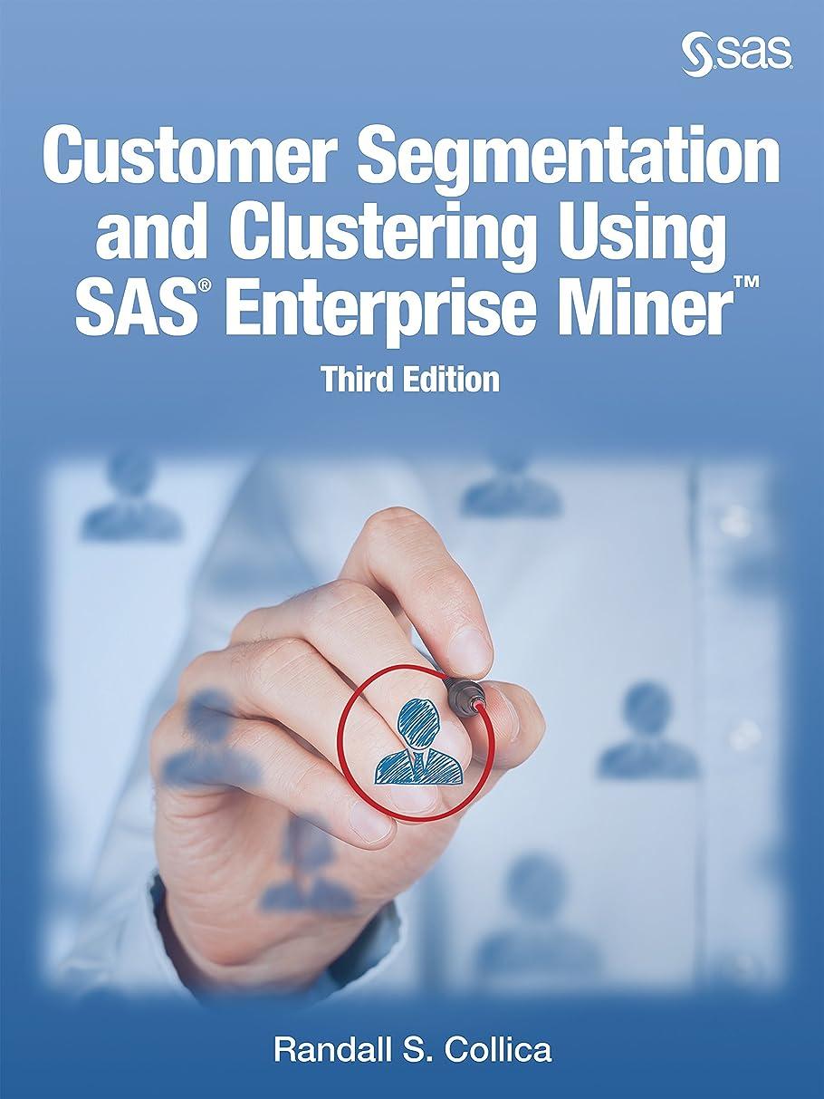きつく歯習熟度Customer Segmentation and Clustering Using SAS Enterprise Miner, Third Edition (English Edition)