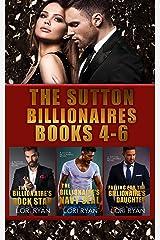 The Sutton Billionaires Books 4-6: The Billionaire's Rock Star; The Billionaire's Navy SEAL; Falling for the Billionaire's Daughter Kindle Edition