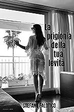 La prigionia della tua levità (Italian Edition)