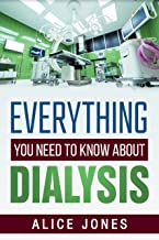 EVERYTHING YOU NEED TO KNOW ABOUT DIALYSIS
