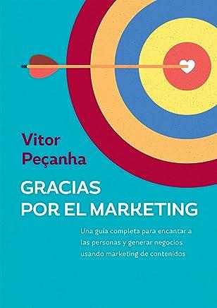 Gracias por el Marketing: Una guía completa para encantar a las personas y generar negocios usando marketing de contenidos (Spanish Edition)