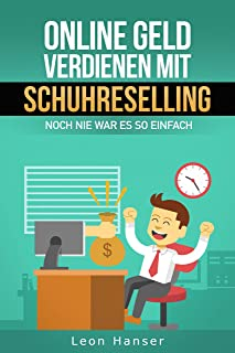 Online Geld verdienen mit Schuhreselling - Noch nie war es so einfach!: Erfahre wie du dir ein ortsunabhängiges Business von zuhause aufbaust (German Edition)