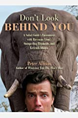 Don't Look Behind You!: A Safari Guide's Encounters with Ravenous Lions, Stampeding Elephants, and Lovesick Rhinos Kindle Edition