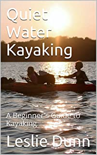 Quiet Water Kayaking: A Beginner's Guide to Kayaking