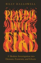 Playing with Fire: A Modern Investigation into Demons, Exorcism, and Ghosts PDF
