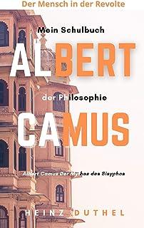 Mein Schulbuch der Philosophie Albert Camus: Albert Camus Der Mythos des Sisyphos (German Edition)