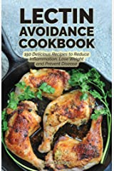 The Lectin Avoidance Cookbook: 150 Delicious Recipes to Reduce Inflammation, Lose Weight and Prevent Disease Kindle Edition