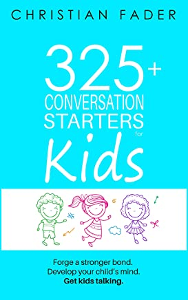 325+ Conversation Starters for Kids: Forge a stronger bond. Develop your child's mind. Get kids talking. (English Edition)