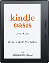 KINDLE OASIS USER'S GUIDE: THE COMPLETE ALL-NEW EDITION: The Ultimate Manual To Set Up, Manage Your E-Reader, Advanced Tips And Tricks (English Edition)