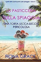 La pasticceria sulla spiaggia: Una torta lecca-lecca pericolosa (I gialli della pasticceria sulla spiaggia – Libro 3) Formato Kindle
