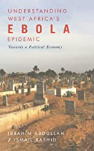 Understanding West Africas Ebola Epidemic: Towards a Political Economy (Security and Society in Africa)