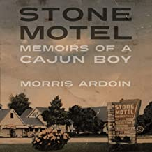 Stone Motel: Memoirs of a Cajun Boy: Willie Morris Books in Memoir and Biography