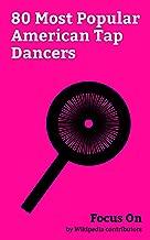 Focus On: 80 Most Popular American Tap Dancers: Debbie Reynolds, Judy Garland, Dick Van Dyke, Gene Kelly, Fred Astaire, Alfonso Ribeiro, Sammy Davis Jr., Paula Abdul, Ginger Rogers, Dulé Hill, etc.