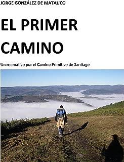El primer camino: Un reumático por el Camino Primitivo de Santiago (Spanish Edition)