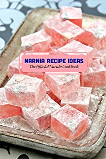 Narnia Recipe Ideas: The Official Narnia Cookbook: Narnia Food Recipes
