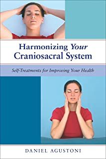 Harmonizing Your Craniosacral System: Self-Treatments for Improving Your Health