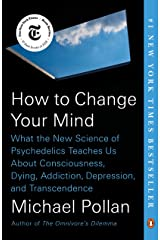 How to Change Your Mind: What the New Science of Psychedelics Teaches Us About Consciousness, Dying, Addiction, Depression, and Transcendence Kindle Edition
