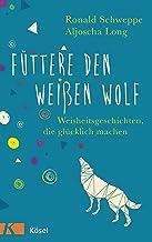 Füttere den weißen Wolf: Weisheitsgeschichten, die glücklich machen (German Edition)