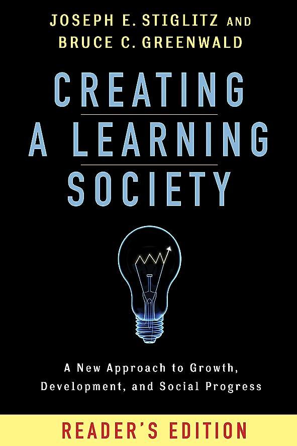 コットン批評扱うCreating a Learning Society: A New Approach to Growth, Development, and Social Progress, Reader's Edition (Kenneth J. Arrow Lecture Series) (English Edition)