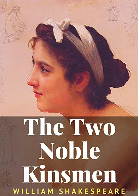 The Two Noble Kinsmen: William Shakespeare (Drama, Plays, Poetry, Shakespeare, Literature, Classic) [Annotated] (English Edition)