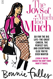 The Joys of Much Too Much: Go for the Big Life--The Great Career, The Perfect Guy, and Everything Else You've Ever Wanted