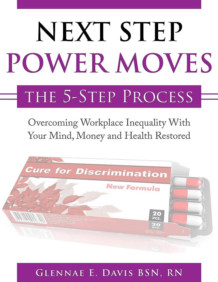 山岳彼女の費用Next Step Power Moves the 5-Step Process: Overcoming Workplace Inequality with Your Mind, Money and Health Restored (English Edition)