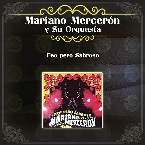 Feo Pero Sabroso by Mariano Mercerón Y Su Orquesta on Amazon Music - Amazon.com
