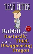 Rabbit, the Dastardly Thief, and the Disappearing Dragon (Rabbit Stories Book 4)