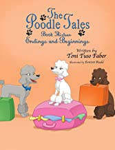 The Poodle Tales: Book Thirteen: Endings and Beginnings