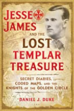 Jesse James and the Lost Templar Treasure: Secret Diaries, Coded Maps, and the Knights of the Golden Circle (English Edition)