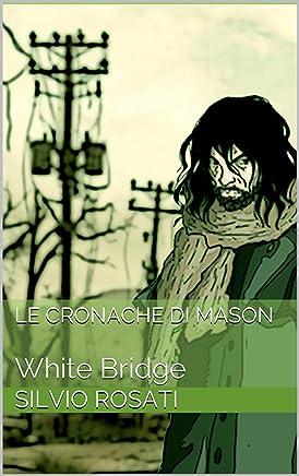 White Bridge (Le Cronache di Mason Vol. 1)