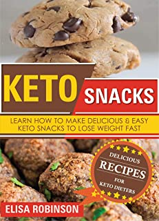 Keto Snacks: Learn How to Make Delicious and Easy Keto Snacks to Lose Weight Fast