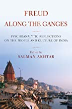 Freud Along the Ganges: Psychoanalytic Reflections on the People and Culture of India