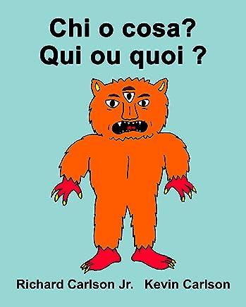 Chi o cosa? Qui ou quoi ? : Libro illustrato per bambini Italiano-Francese (Edizione bilingue)