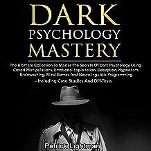 Dark Psychology Mastery: The Ultimate Collection to Master the Secrets of Dark Psychology Using Covert Manipulation, Emoti...