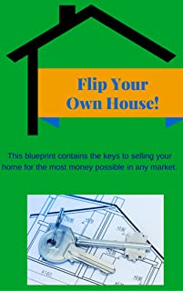 Flip Your Own House: Sell your home for the most money possible in any market, with or without a broker.