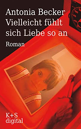 Vielleicht fühlt sich Liebe so an (German Edition)