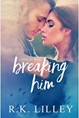 Breaking Him (Love is War Book 1) Kindle Edition