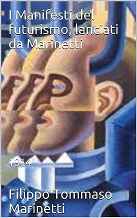 I Manifesti del futurismo, lanciati da Marinetti: 1914