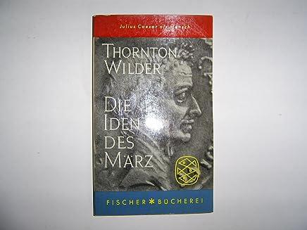 Die Iden des März : Roman. Thornton Wilder. [Übers. von Herberth E. Herlitsc hka]