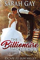 The Billionaire Smokejumper: Escape to Sun Valley (Grant Brothers Billionaire Boss Romance Book 3) Kindle Edition