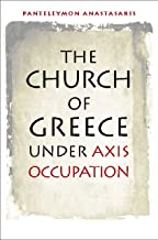 The Church of Greece under Axis Occupation (World War II: The Global, Human, and Ethical Dimension)