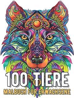 100 Tiere Malbuch für Erwachsene: Stressabbauende Tiermotive. Malbuch für Erwachsene mit Mandala-Tieren (Löwen, Elefanten,...